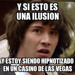 Memes De Las Vegas - meme keanu reeves y si esto es una ilusion y estoy