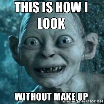 No Makeup Meme - gollum meme no makeup gollum lord of the rings bilbo