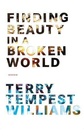 Finding In A Broken World finding in a broken world by terry tempest williams