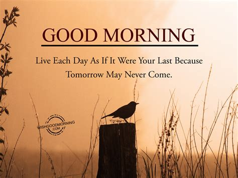 Live Each Day live each day as if it were your last morning