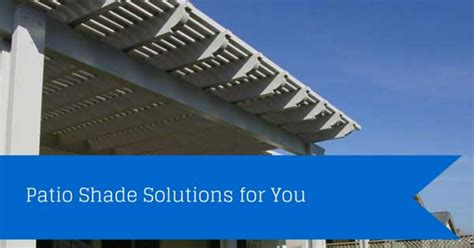 shade solutions for patios patio shade solutions for youdon s awnings patio covers