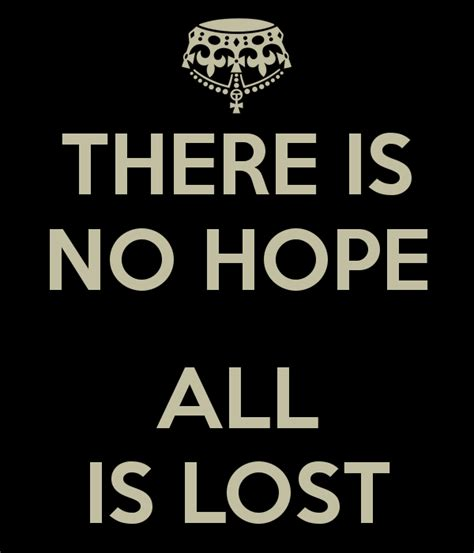 All There Is there is no all is lost poster keep calm