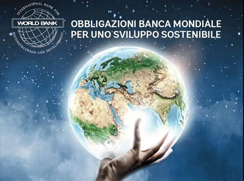obbligazioni banca mondiale banca mondiale gli italiani investono 165 milioni di