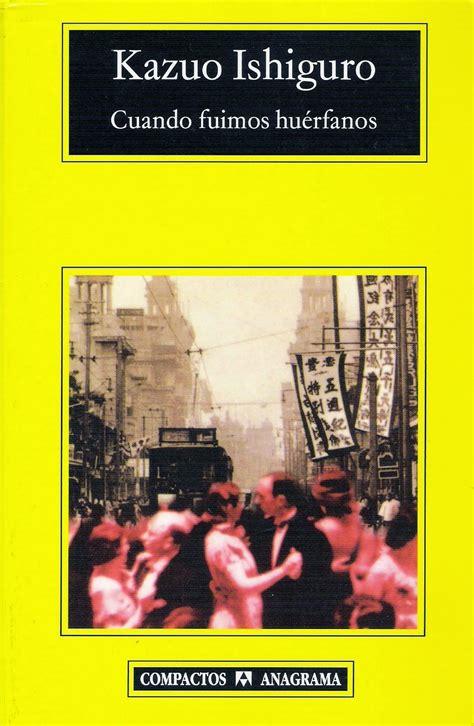 libro when we were orphans a s b virtual info cuando fuimos hu 233 rfanos kazuo ishiguro