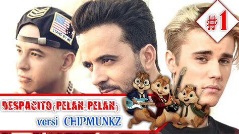 despacito versi indonesia despacito pelan pelan lirik versi chipmunkz youtube