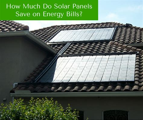 how many solar panels how much do solar panels save on energy bills
