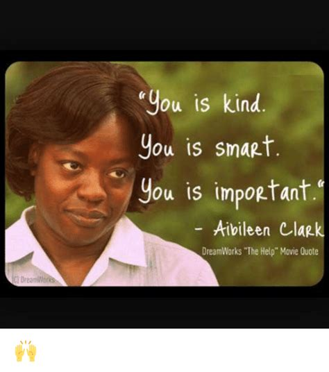 The Help Meme - dieamwo you is kind you is smagt you is impoptant aibileen