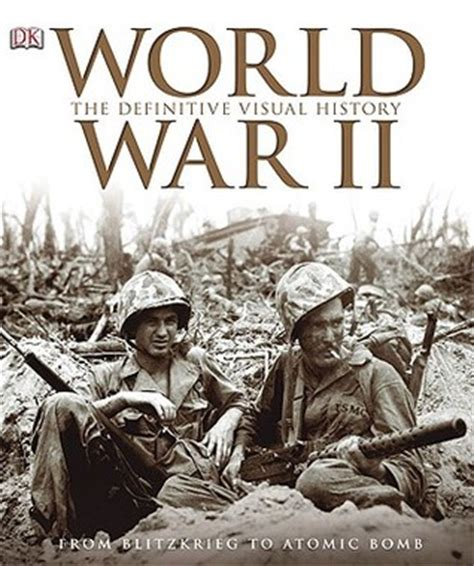 on war books world war ii the definitive visual history from