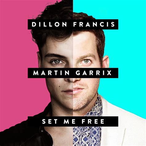 set me free house music dillon francis martin garrix set me free thatdrop com