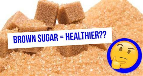 brown sugar better than white sugar mythbuster is brown sugar better for you than white