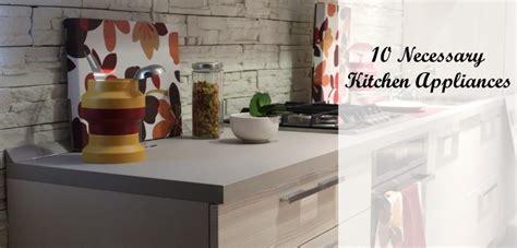 necessary kitchen appliances 10 necessary kitchen appliances