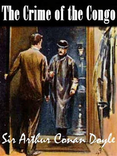 the crime of the congo books the crime of the congo by arthur conan doyle link