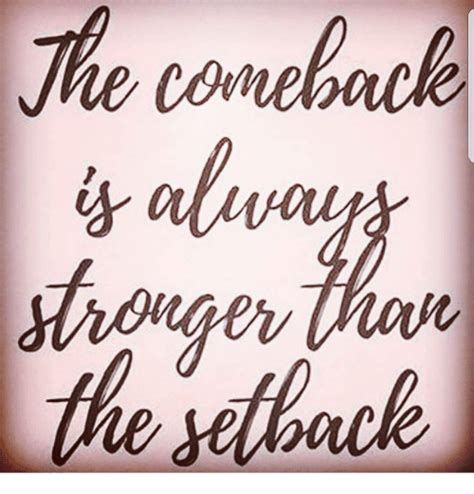 The Come Back the comeback always stronger than the etback meme on me me