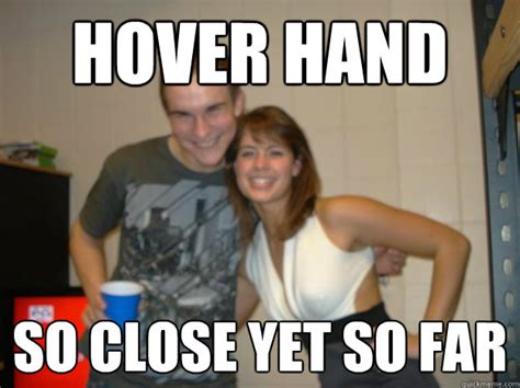 Meme So Close - hover hand so close yet so far misc quickmeme
