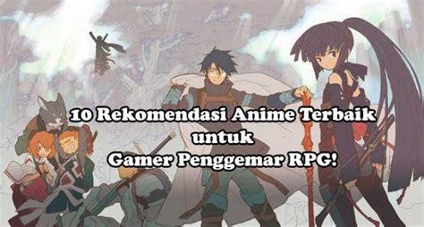 film anime rpg terbaik 10 rekomendasi anime terbaik untuk gamer penggemar rpg