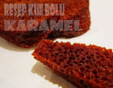 membuat kue bolu sarang semut resep kue bolu karamel resep bolu sarang semut enak dan