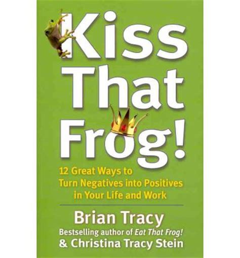 libro kiss that frog 12 kiss that frog 12 great ways to turn negatives into