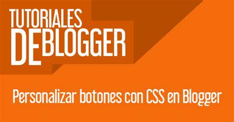 tutorial html y css en español personalizar botones con css en blogger pedazo virtual