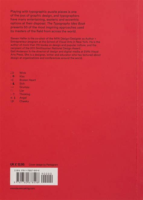 libro the typography idea book the typography idea book 50 ispirazioni da altrettanti grandi maestri frizzifrizzi