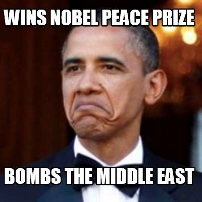 The Middle Memes - meme creator wins nobel peace prize bombs the middle