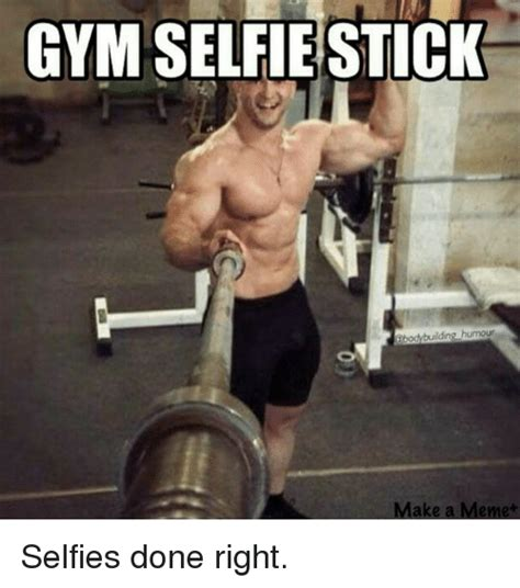 Bodybuilder Meme - gym selfie stick bodybuilding humour make a meme selfies
