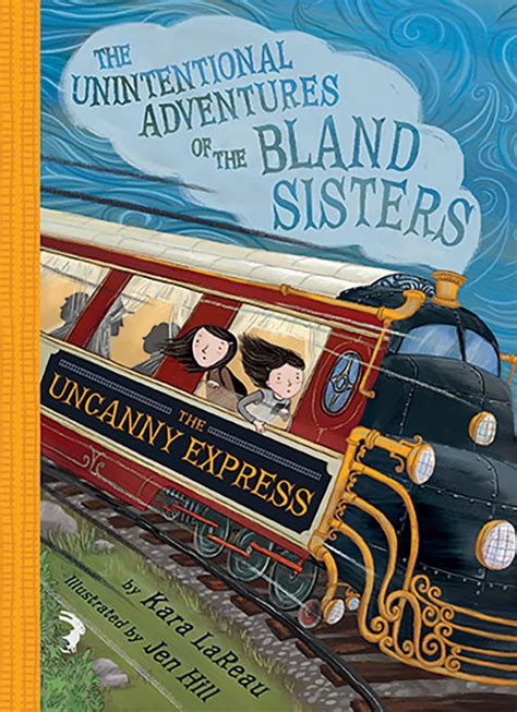 the uncanny express the unintentional adventures of the bland book 2 books discover children s authors and illustrators