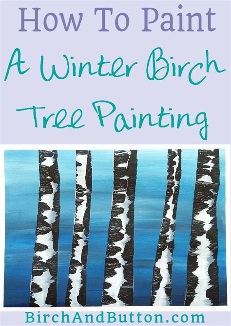 how to paint how to paint a winter birch tree painting birch and button