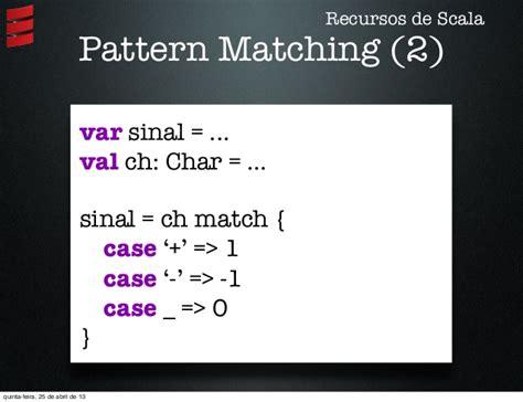 scala pattern matching ignore case scala linguagem promissora e funcional