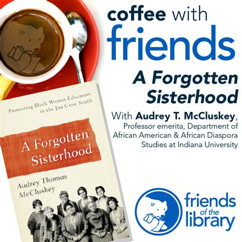 a forgotten sisterhood pioneering black educators and activists in the jim south books coffee with friends county library