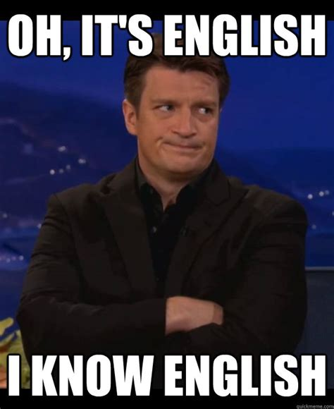 oh it s english i know english nathan fillion knows
