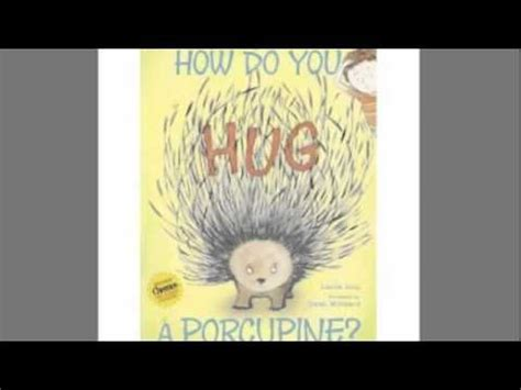 no hugs for porcupine books how do you hug a porcupine by laurie isop children s