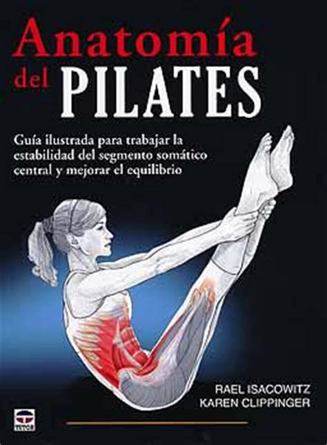 libro la biblia del pilates anatomia del pilates guia ilustrada para trabajar la estabilidad del segmento somatico central