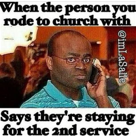 Funny Church Memes - when the person you rode to church withsays they re