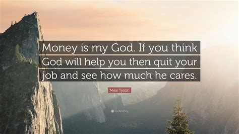 If You Think You Get Finances Then Read This by Mike Tyson Quote Money Is My God If You Think God Will