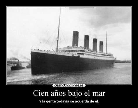 imagenes reales del titanic bajo el mar cien a 241 os bajo el mar desmotivaciones
