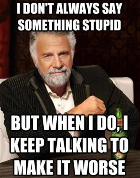 Funny Crazy Memes - i don t always say something stupid but when i do i keep