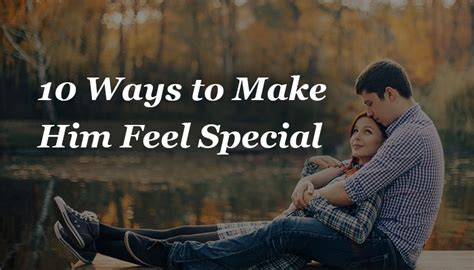 10 Ways To Make Him Feel Loved by 10 Ways To Make Him Feel Special