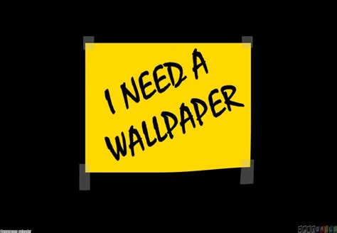 I Need A by Post It Need A Wallpaper Wallpaper 18363 Open Walls