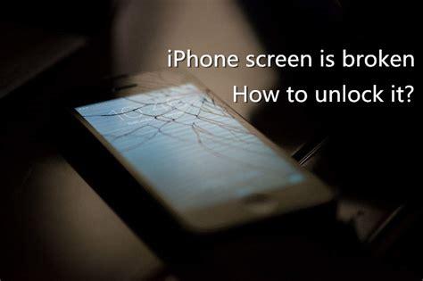 pattern unlock cracked iphone screen is broken how to unlock passcode