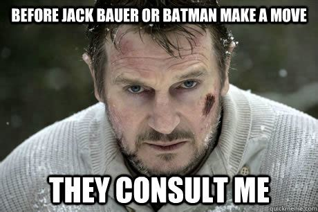 Jack Bauer Meme - before jack bauer or batman make a move they consult me