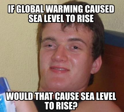 If Meme - meme creator if global warming caused sea level to rise