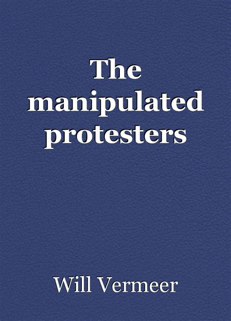 manipulated books the manipulated protesters chapter 1 book by will vermeer