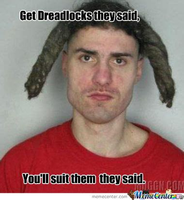 Meme Dreadlocks - dreads not for everyone by recyclebin meme center