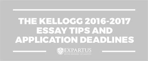 Kellogg Time Mba Deadlines by The Kellogg 2016 2017 Essay Tips And Application Deadlines