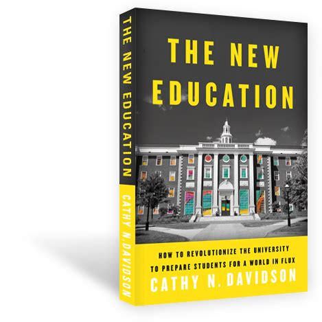 the new education how to revolutionize the to prepare students for a world in flux cathy n davidson distinguished scholar of the history