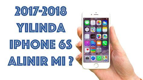 2017 2018 yılında iphone 6s alınır mı
