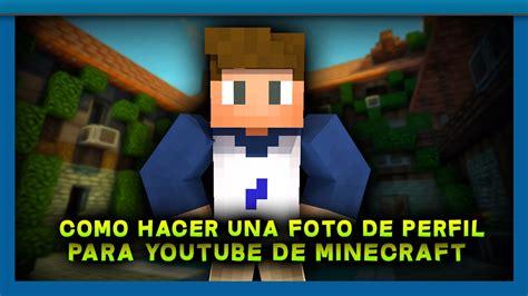 fotos de perfil de minecraft para youtube archivos 191 c 243 mo hacer una foto de perfil para youtube de minecraft