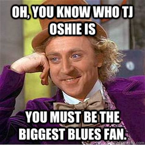 Tj Oshie Meme - oh you know who tj oshie is you must be the biggest blues