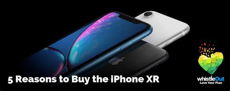 reasons  buy  iphone xr    xs whistleout