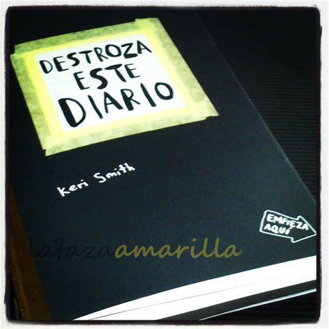 libro destroza este diario libros destroza este diario keri smith latazaamarilla